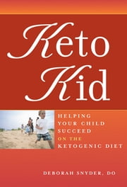 Keto Kid - Helping Your Child Succeed on the Ketogenic Diet ebook by Deborah Ann Snyder, DO