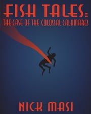 Fish Tales: The Case of the Colossal Calamares ebook by Nick Masi