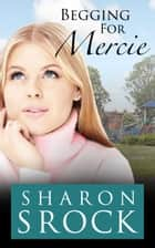 Begging for Mercie ebook by Sharon Srock