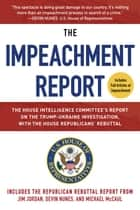 The Impeachment Report - The House Intelligence Committee's Report on the Trump-Ukraine Investigation, with the House Republicans' Rebuttal ebook by U.S. House of Representatives Permanent Select Committee on Intelligence