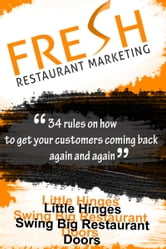 Fresh Restaurant Marketing - 34 Rules On How To Get Your Customers Coming Back Again And Again ebook by Neil Murphy