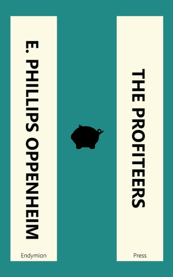 The Profiteers ebook by E. Phillips Oppenheim
