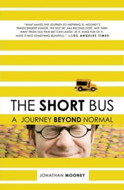 The Short Bus - A Journey Beyond Normal ebook by Jonathan Mooney