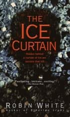The Ice Curtain - A Novel ebook by Robin White