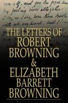 The Letters of Robert Browning and Elizabeth Barrett Browning - 1845-1846 ebook by Robert Browning, Elizabeth Barrett Browning
