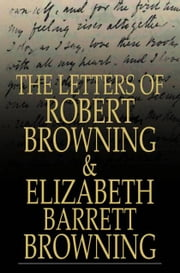 The Letters of Robert Browning and Elizabeth Barrett Browning - 1845-1846 ebook by Robert Browning,Elizabeth Barrett Browning