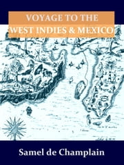 Voyage to the West Indies and Mexico [Illustrated] ebook by Samuel Champlain,Norton Shaw, Editor,Alice Wilmere, Translator