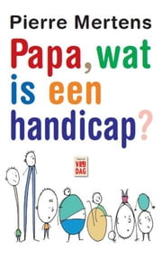 Papa, wat is een handicap? ebook by Pierre Mertens, Willo Gonnissen
