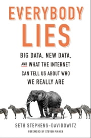 Everybody Lies - Big Data, New Data, and What the Internet Can Tell Us About Who We Really Are ebook by Seth Stephens-Davidowitz