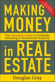 Making Money in Real Estate - The Essential Canadian Guide to Investing in Residential Property ebook by Douglas Gray