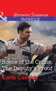 Scene Of The Crime: The Deputy's Proof (Mills & Boon Intrigue) ebook by Carla Cassidy