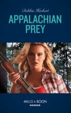 Appalachian Prey (Mills & Boon Heroes) ebook by Debbie Herbert