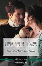 Convenient Christmas Brides/The Captain's Christmas Journey/The Viscount's Yuletide Betrothal/One Night Under The Mistletoe ebook by Louise Allen, Carla Kelly, Laurie Benson