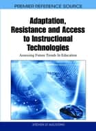 Adaptation, Resistance and Access to Instructional Technologies ebook by Steven D'Agustino