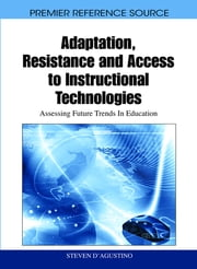 Adaptation, Resistance and Access to Instructional Technologies - Assessing Future Trends In Education ebook by Steven D'Agustino