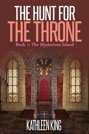 The Hunt for Throne, Book 1: The Mysterious Island ebook by Kathleen King