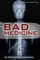 A Brief History of Bad Medicine ebook by