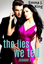 The Lies We Tell - Scandal Series, #1 ebook by Emma J. King