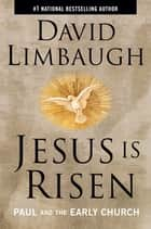 Jesus Is Risen - Paul and the Early Church ebook by David Limbaugh