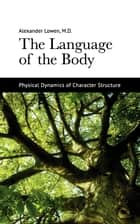 The Language of the Body ebook by Dr. Alexander Lowen M.D.