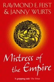 Mistress of the Empire ebook by Raymond E. Feist, Janny Wurts