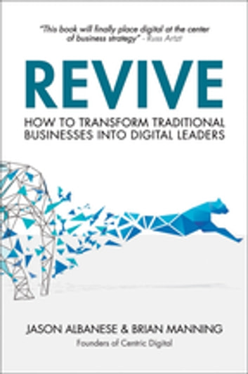 Revive - How to Transform Traditional Businesses into Digital Leaders ebook by Jason Albanese,Brian Manning