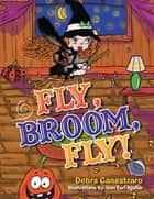 FLY, BROOM, FLY! ebook by Debra Canestraro