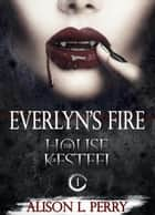 Everlyn's Fire ebook by Alison L. Perry