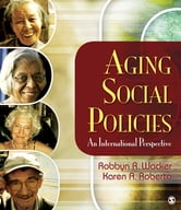 Aging Social Policies - An International Perspective ebook by Professor Robbyn R. Wacker,Dr. Karen A. Roberto