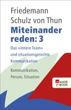 "Miteinander reden 3 - Das ""Innere Team"" und situationsgerechte Kommunikation: Kommunikation, Person, Situation ebook by Friedemann Schulz von Thun, Verena Hars"