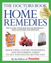 The Doctors Book of Home Remedies - Quick Fixes, Clever Techniques, and Uncommon Cures to Get You Feeling Better Fast ebook by Kobo.Web.Store.Products.Fields.ContributorFieldViewModel