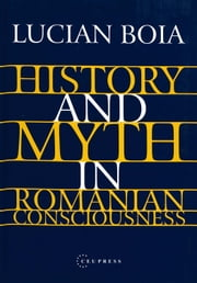 History and Myth in Romanian Consciousness ebook by Lucian Boia