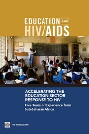 Accelerating The Education Sector Response To Hiv: Five Years Of Experience From Sub-Saharan Africa ebook by Bundy Donald; Patrikios Anthi; Mannathoko Changu; Tembon Andy; Manda Stella; Sarr Bachir; Drake Lesley