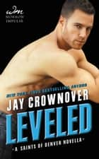 Leveled - A Saints of Denver Novella eBook by Jay Crownover