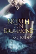 North on Drummond ebook by KC Burn