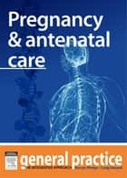 Pregnancy & Antenatal Care - General Practice: The Integrative Approach Series ebook by Kerryn Phelps, MBBS(Syd), FRACGP,...