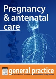 Pregnancy & Antenatal Care - General Practice: The Integrative Approach Series ebook by Kerryn Phelps,Craig Hassed