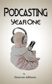 Podcasting: Year One ebook by Donovan Adkisson