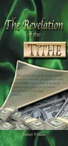 The Revelation of the Tithe ebook by Rodney E. Williams