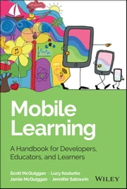 Mobile Learning - A Handbook for Developers, Educators, and Learners ebook by Scott McQuiggan,Jamie McQuiggan,Jennifer Sabourin,Lucy Kosturko