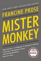 Mister Monkey - A Novel ebook by Francine Prose