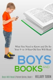 Boys and Books - What You Need to Know and Do So Your 9- to 14-Year-Old Son Will Read ebook by Hillary Tubin
