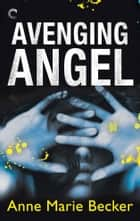 Avenging Angel ebook by Anne Marie Becker