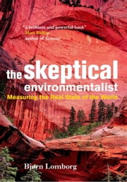 The Skeptical Environmentalist: Measuring the Real State of the World ebook by Lomborg, Bj Rn