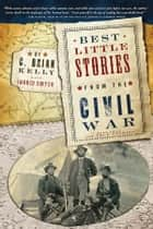 Best Little Stories from the Civil War ebook by C. Brian Kelly