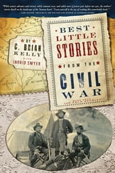Best Little Stories from the Civil War - More than 100 true stories ebook by C. Brian Kelly