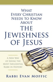 What Every Christian Needs to Know About the Jewishness of Jesus - A New Way of Seeing the Most Influential Rabbi in History ebook by Kobo.Web.Store.Products.Fields.ContributorFieldViewModel