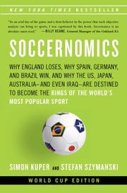 Soccernomics - Why England Loses, Why Spain, Germany, and Brazil Win, and Why the U.S., Japan, Australia-and Even Iraq-Are Destined to Become the Kings of the World's Most Popular Sport ebook by Simon Kuper