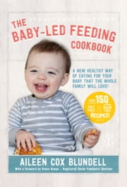 The Baby Led Feeding Cookbook: A new healthy way of eating for your baby that the whole family will love! ebook by Kobo.Web.Store.Products.Fields.ContributorFieldViewModel