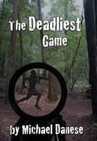 The Deadliest Game ebook by Michael Danese